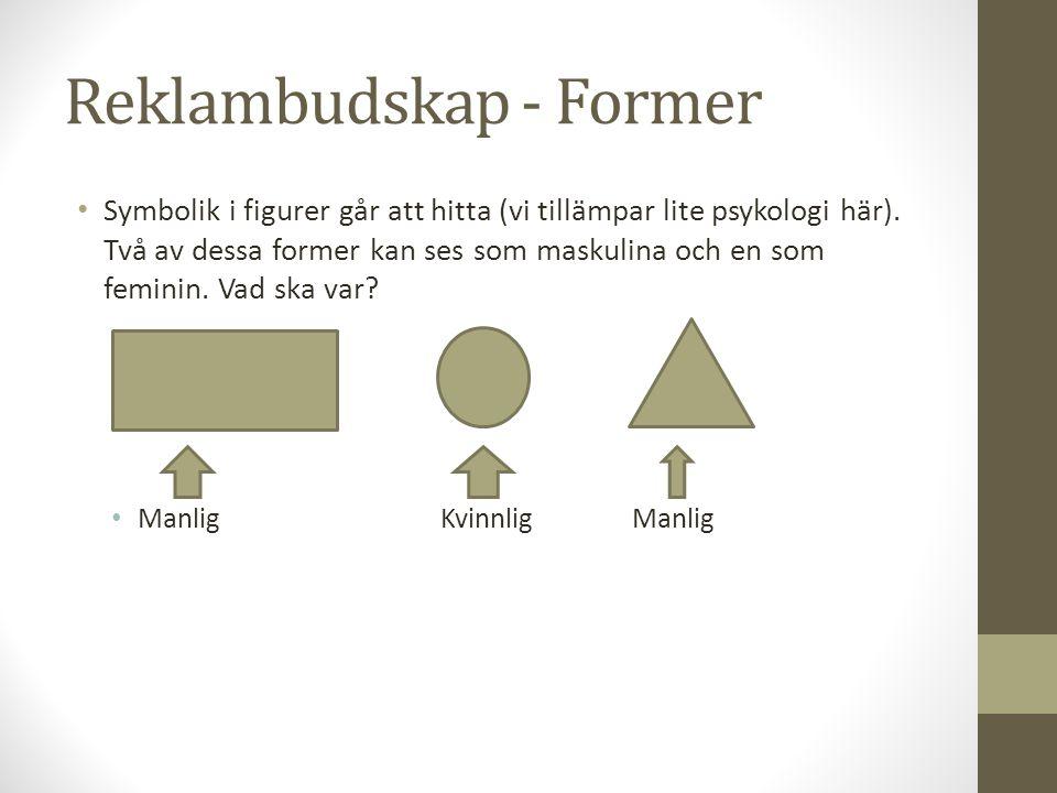 Reklambudskap - Former Symbolik i figurer går att hitta (vi tillämpar lite psykologi här). Två av dessa former kan ses som maskulina och en som femini