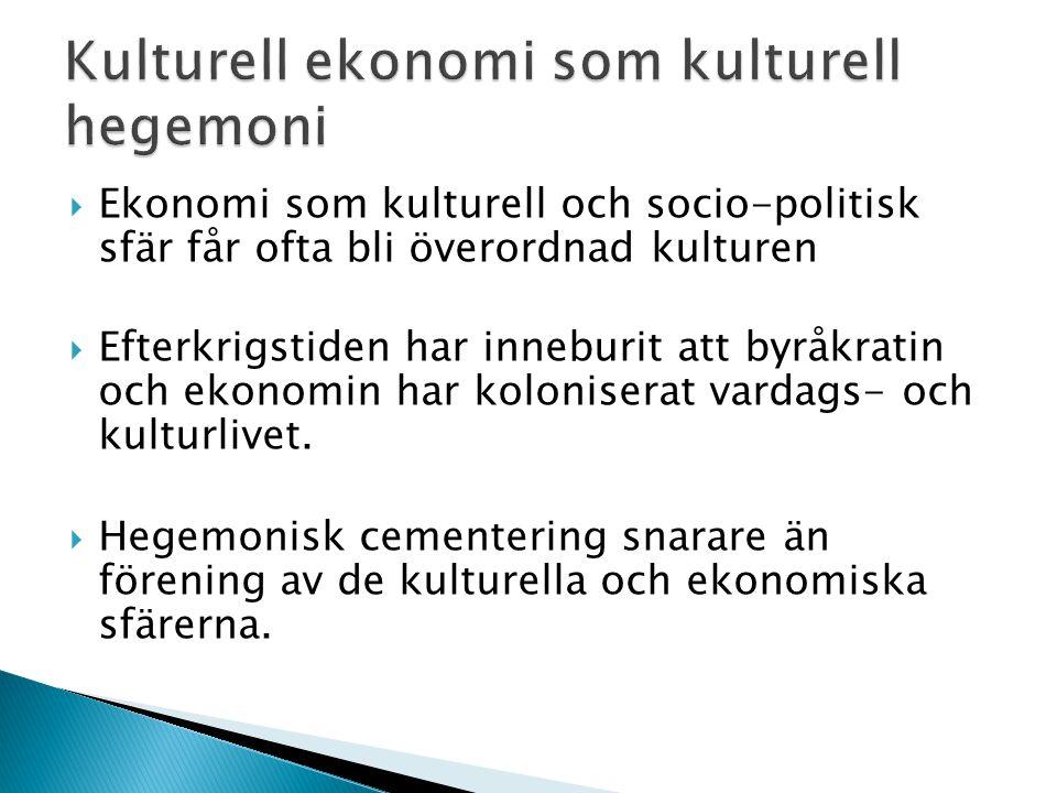  Ekonomi som kulturell och socio-politisk sfär får ofta bli överordnad kulturen  Efterkrigstiden har inneburit att byråkratin och ekonomin har kolon