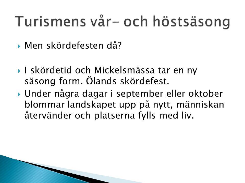  Men skördefesten då?  I skördetid och Mickelsmässa tar en ny säsong form. Ölands skördefest.  Under några dagar i september eller oktober blommar