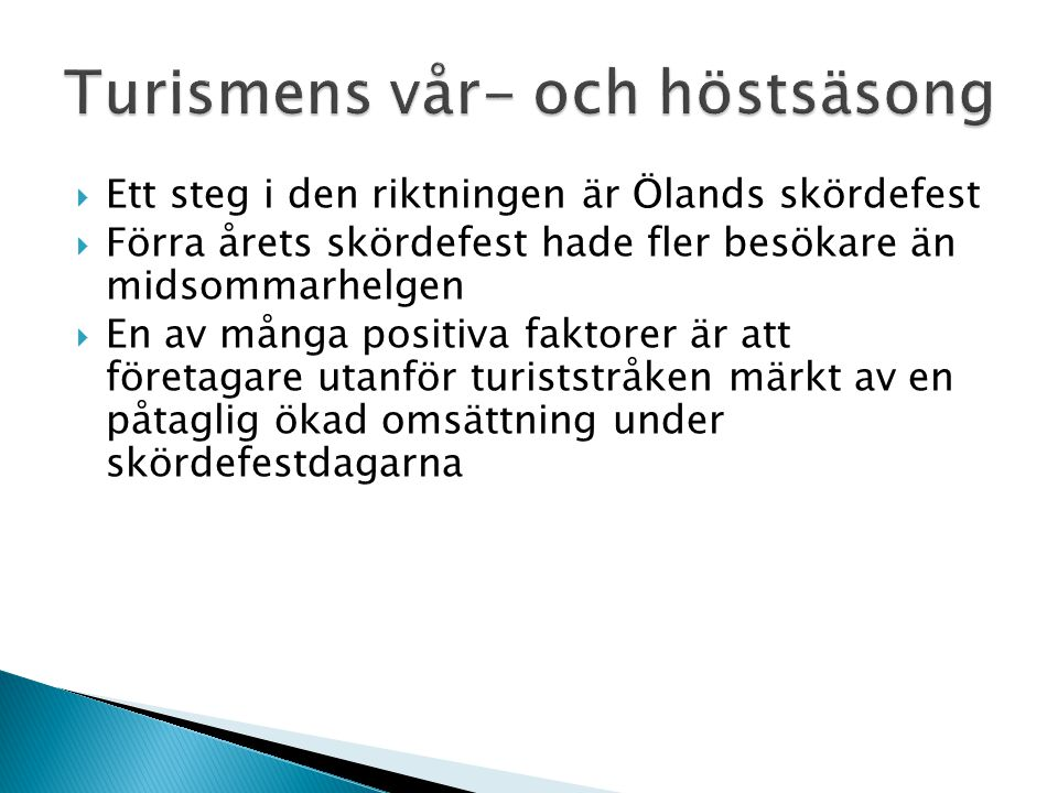  Ett steg i den riktningen är Ölands skördefest  Förra årets skördefest hade fler besökare än midsommarhelgen  En av många positiva faktorer är att