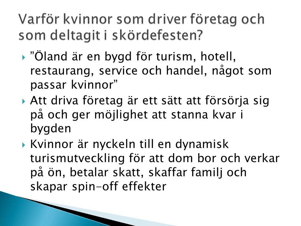 """ """"Öland är en bygd för turism, hotell, restaurang, service och handel, något som passar kvinnor""""  Att driva företag är ett sätt att försörja sig på"""