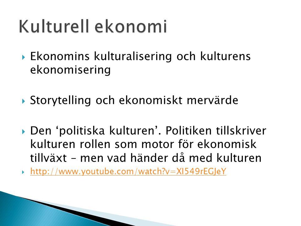  Ekonomins kulturalisering och kulturens ekonomisering  Storytelling och ekonomiskt mervärde  Den 'politiska kulturen'. Politiken tillskriver kultu