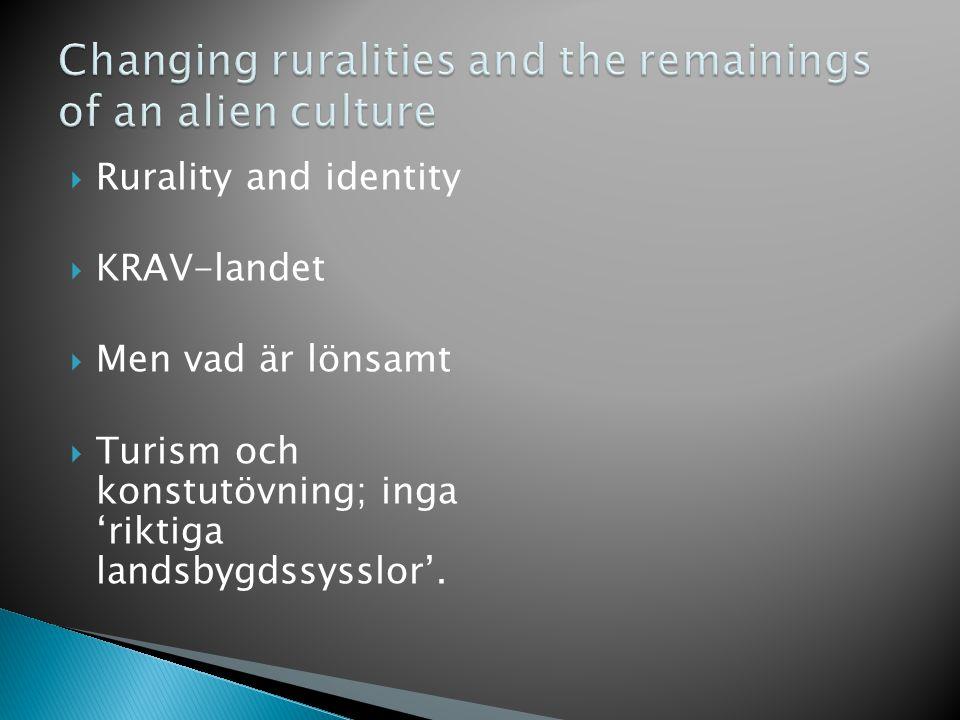  Rurality and identity  KRAV-landet  Men vad är lönsamt  Turism och konstutövning; inga 'riktiga landsbygdssysslor'.