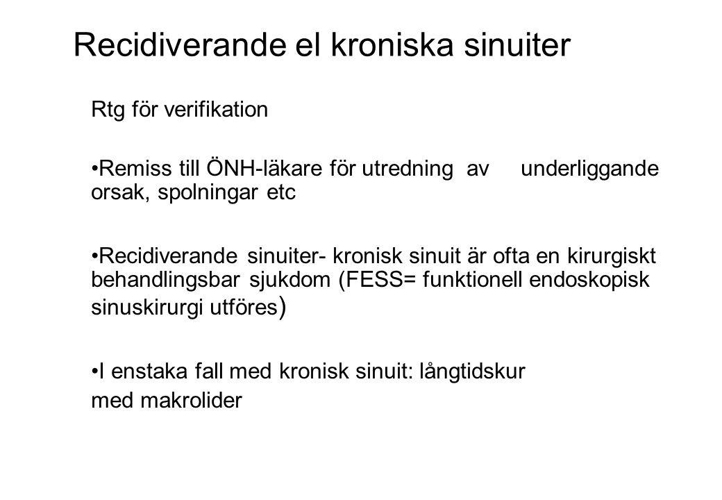 Rtg för verifikation Remiss till ÖNH-läkare för utredning av underliggande orsak, spolningar etc Recidiverande sinuiter- kronisk sinuit är ofta en kir