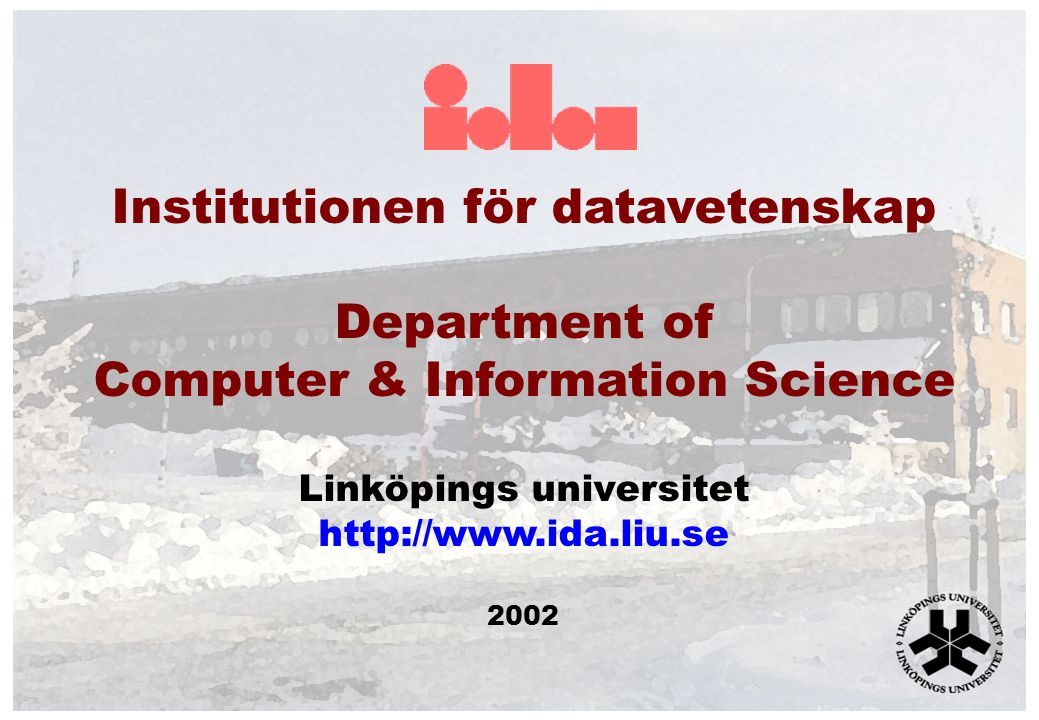 Institutionen för datavetenskap Department of Computer & Information Science Linköpings universitet http://www.ida.liu.se 2002