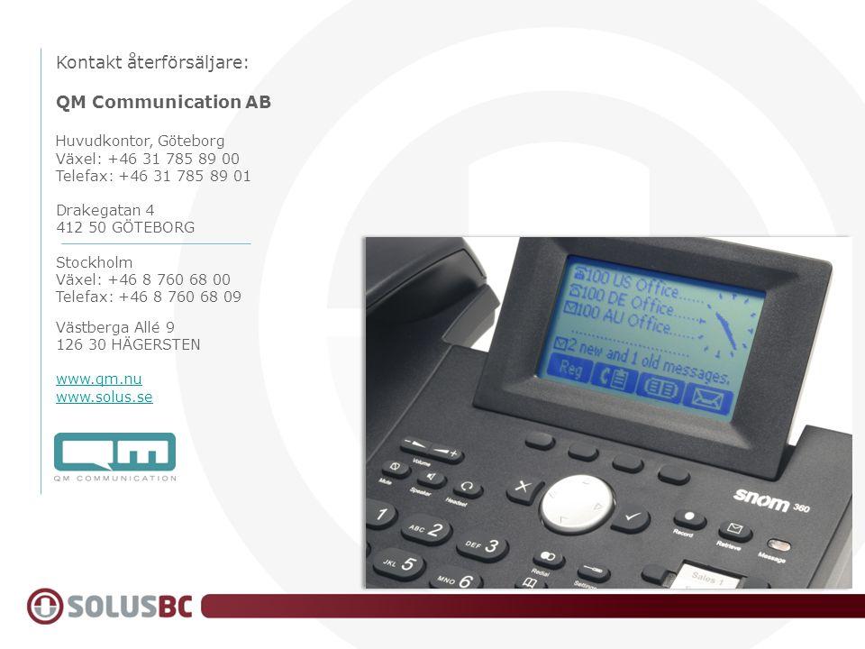 Kontakt återförsäljare: QM Communication AB Huvudkontor, Göteborg Växel: +46 31 785 89 00 Telefax: +46 31 785 89 01 Drakegatan 4 412 50 GÖTEBORG Stock