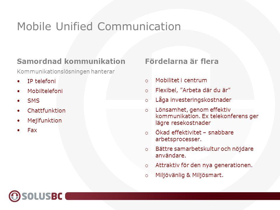 Mobile Unified Communication Samordnad kommunikationFördelarna är flera Kommunikationslösningen hanterar IP telefoni Mobiltelefoni SMS Chattfunktion M