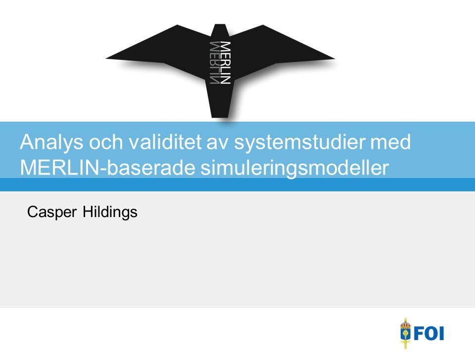 Analys och validitet av systemstudier med MERLIN-baserade simuleringsmodeller Casper Hildings