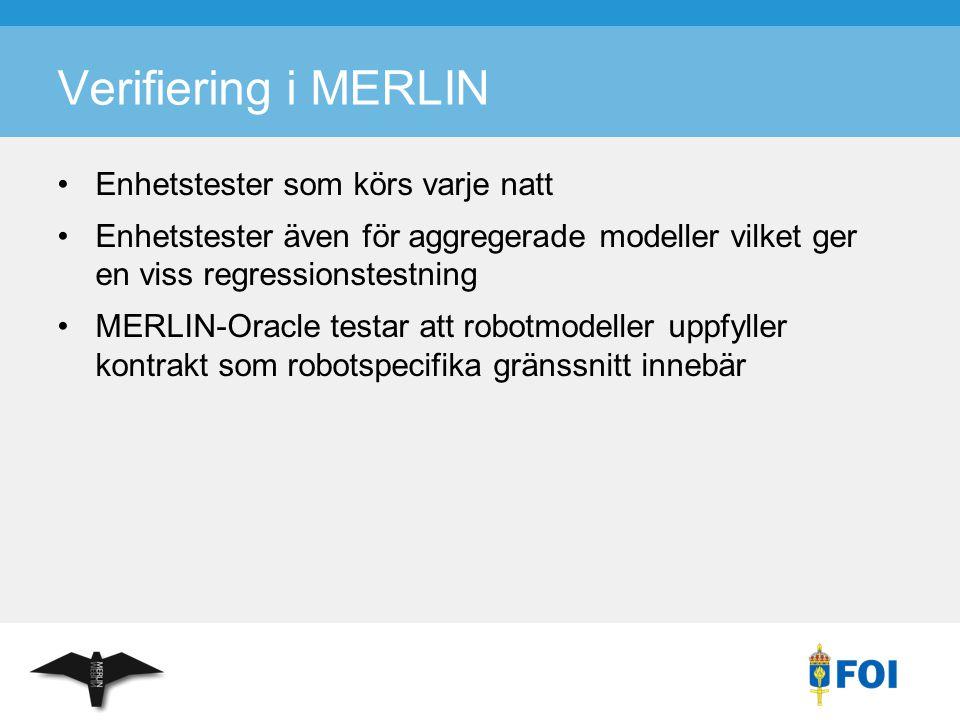 Verifiering i MERLIN Enhetstester som körs varje natt Enhetstester även för aggregerade modeller vilket ger en viss regressionstestning MERLIN-Oracle