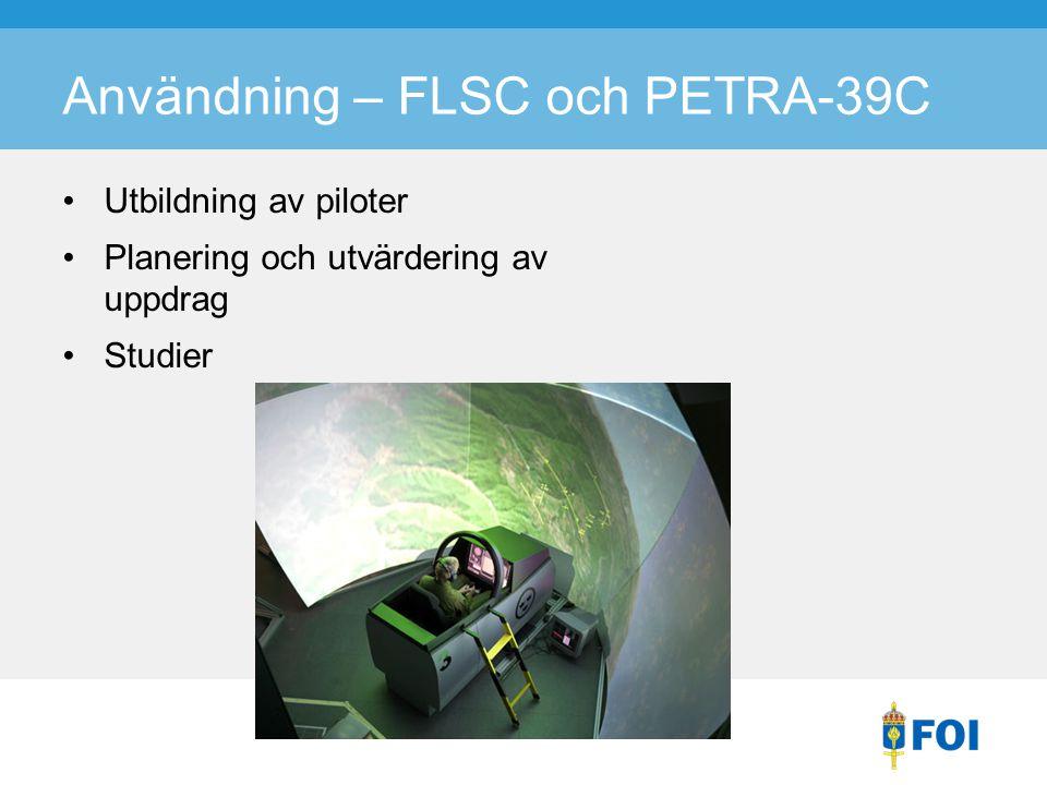 Användning – FLSC och PETRA-39C Utbildning av piloter Planering och utvärdering av uppdrag Studier