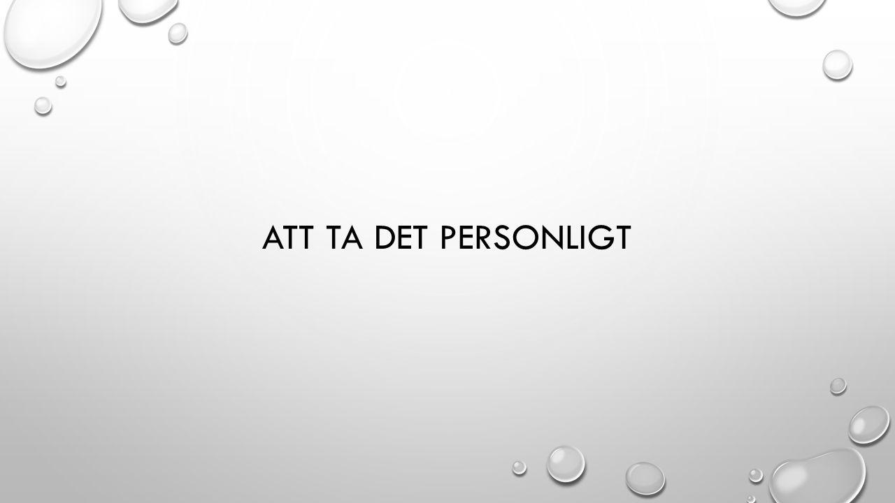 ATT TA DET PERSONLIGT