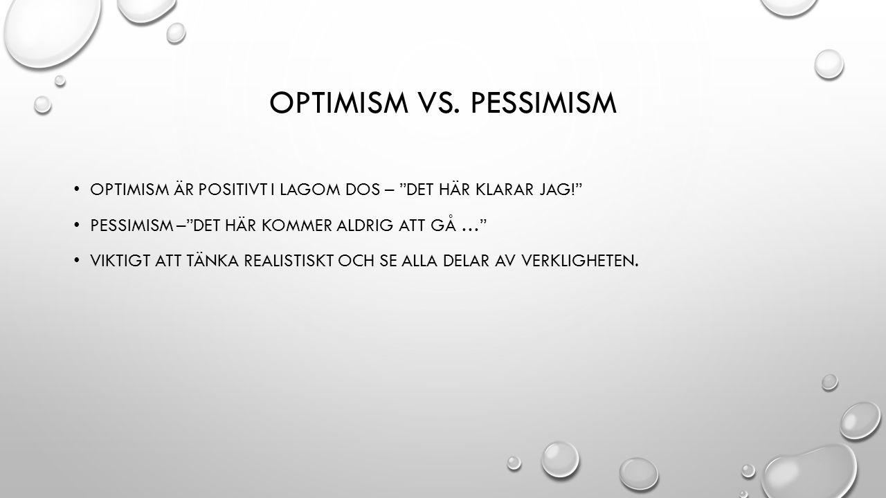 """OPTIMISM VS. PESSIMISM OPTIMISM ÄR POSITIVT I LAGOM DOS – """"DET HÄR KLARAR JAG!"""" PESSIMISM –""""DET HÄR KOMMER ALDRIG ATT GÅ …"""" VIKTIGT ATT TÄNKA REALISTI"""