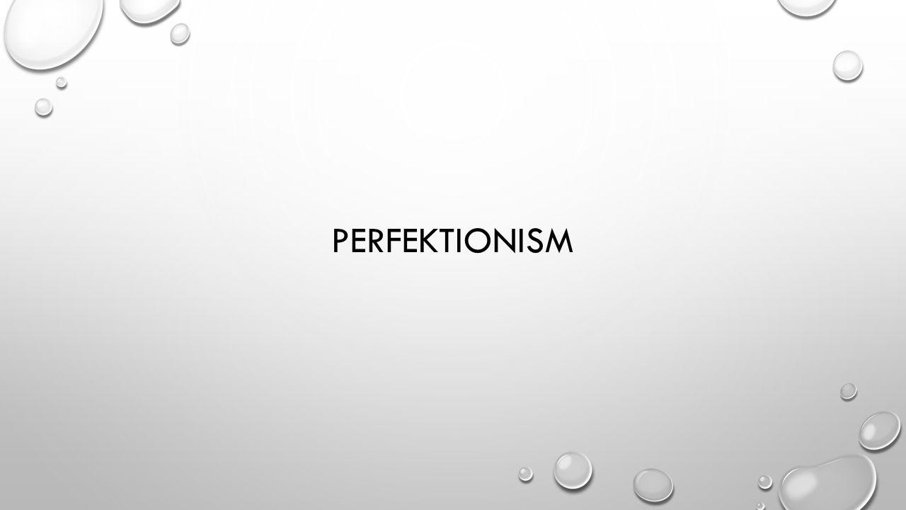 PERFEKTIONISM