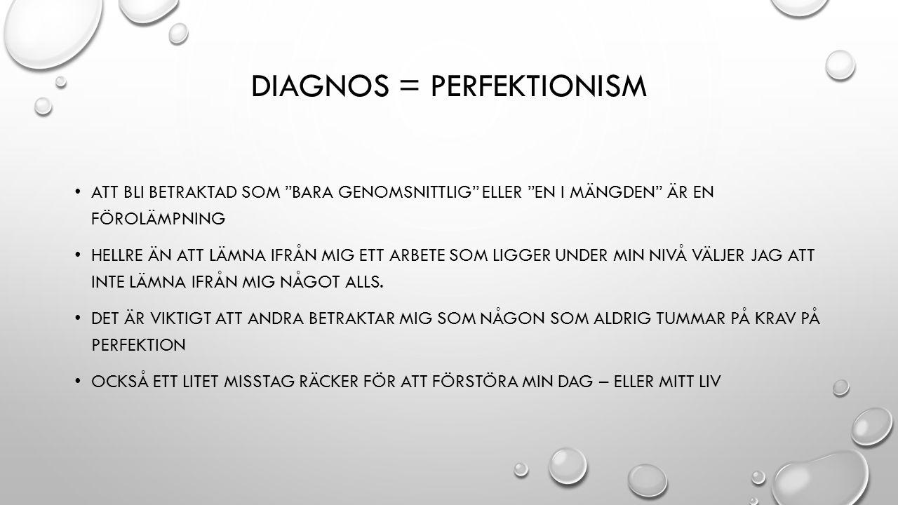 """DIAGNOS = PERFEKTIONISM ATT BLI BETRAKTAD SOM """"BARA GENOMSNITTLIG"""" ELLER """"EN I MÄNGDEN"""" ÄR EN FÖROLÄMPNING HELLRE ÄN ATT LÄMNA IFRÅN MIG ETT ARBETE SO"""