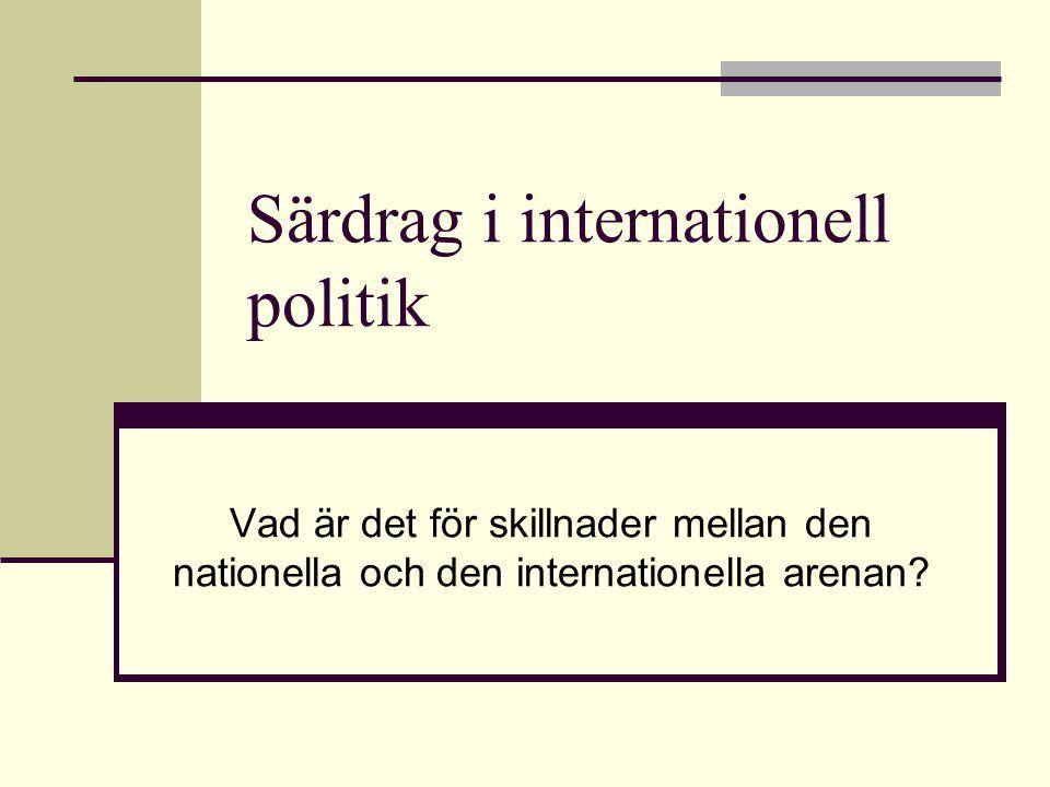 Särdrag i internationell politik Vad är det för skillnader mellan den nationella och den internationella arenan?
