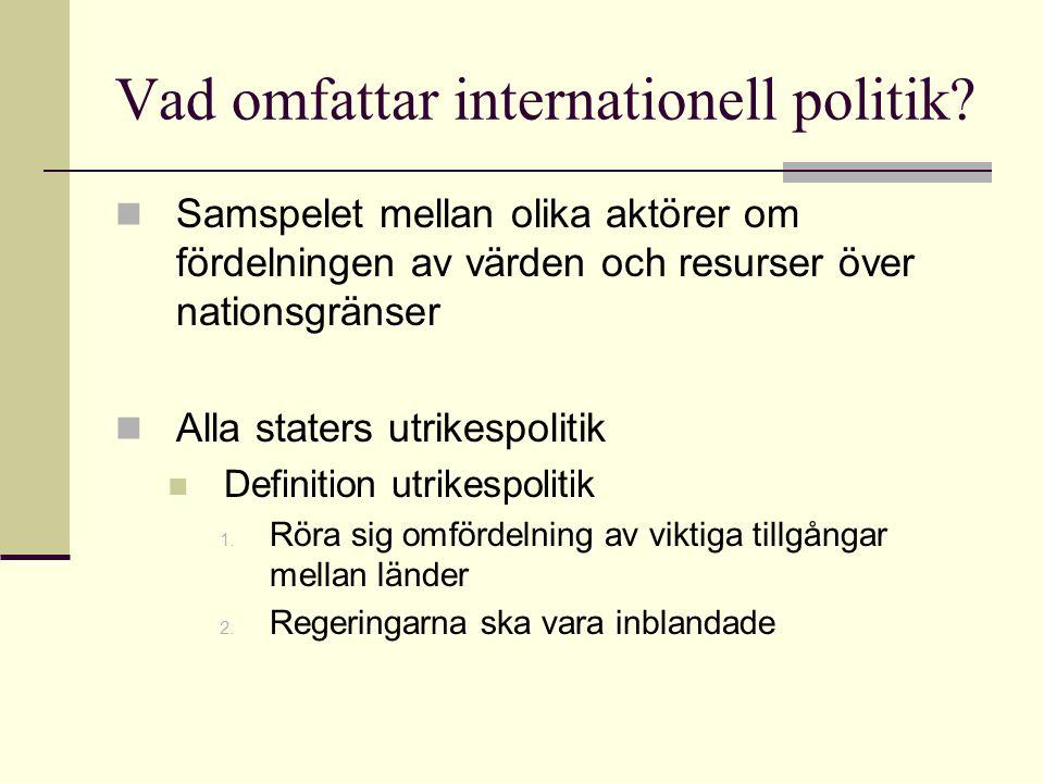 Vad omfattar internationell politik? Samspelet mellan olika aktörer om fördelningen av värden och resurser över nationsgränser Alla staters utrikespol