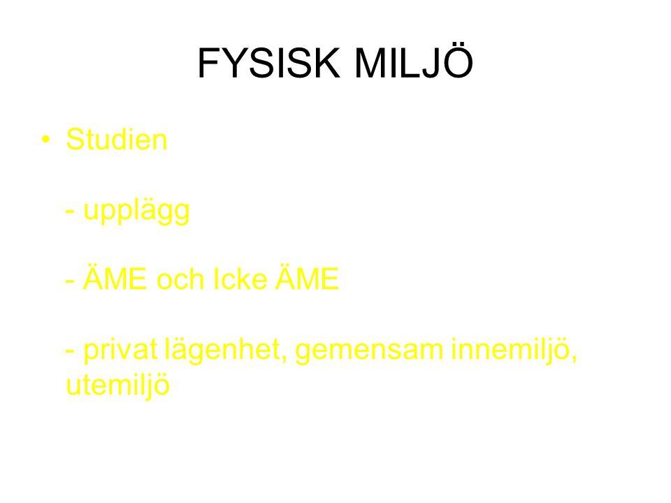 FYSISK MILJÖ Studien - upplägg - ÄME och Icke ÄME - privat lägenhet, gemensam innemiljö, utemiljö