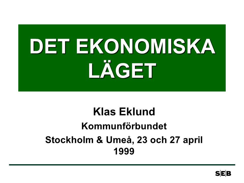 DET EKONOMISKA LÄGET Klas Eklund Kommunförbundet Stockholm & Umeå, 23 och 27 april 1999