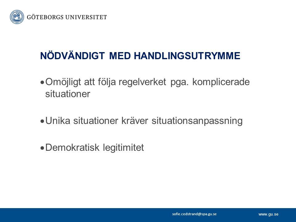 www.gu.se sofie.cedstrand@spa.gu.se NÖDVÄNDIGT MED HANDLINGSUTRYMME  Omöjligt att följa regelverket pga. komplicerade situationer  Unika situationer