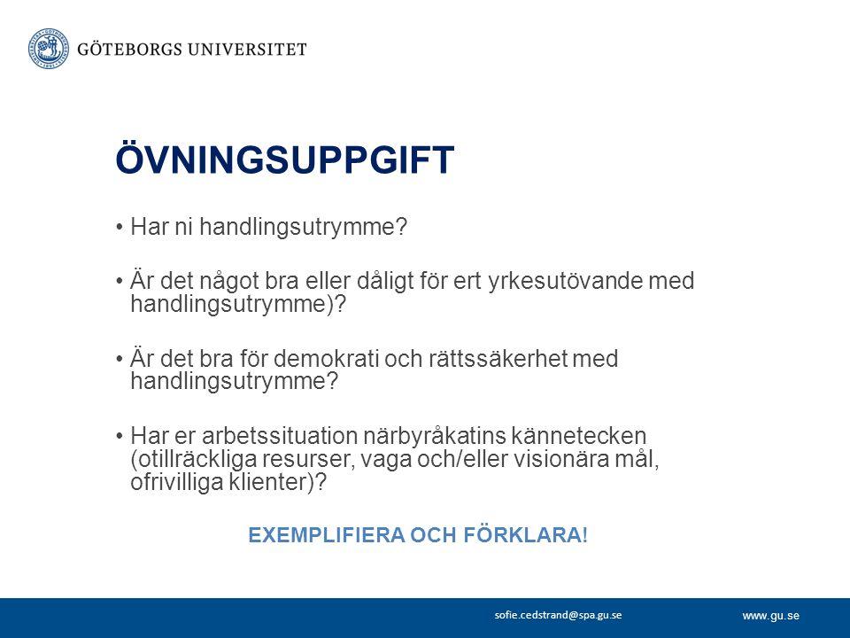 www.gu.se sofie.cedstrand@spa.gu.se ÖVNINGSUPPGIFT Har ni handlingsutrymme? Är det något bra eller dåligt för ert yrkesutövande med handlingsutrymme)?