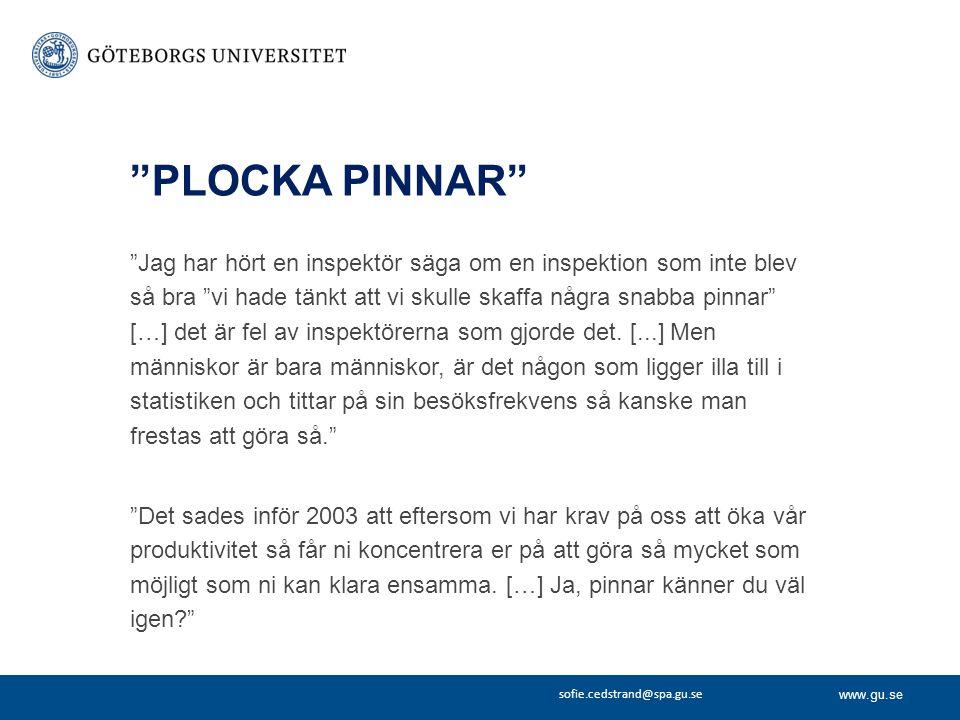 """www.gu.se sofie.cedstrand@spa.gu.se """"PLOCKA PINNAR"""" """"Jag har hört en inspektör säga om en inspektion som inte blev så bra """"vi hade tänkt att vi skulle"""