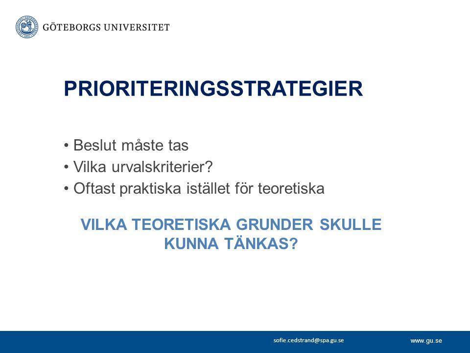 www.gu.se sofie.cedstrand@spa.gu.se PRIORITERINGSSTRATEGIER Beslut måste tas Vilka urvalskriterier? Oftast praktiska istället för teoretiska VILKA TEO
