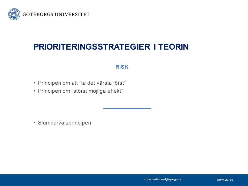 www.gu.se sofie.cedstrand@spa.gu.se PRIORITERINGSSTRATEGIER I TEORIN RISK Principen om att ta det värsta först Principen om störst möjliga effekt Slumpurvalsprincipen