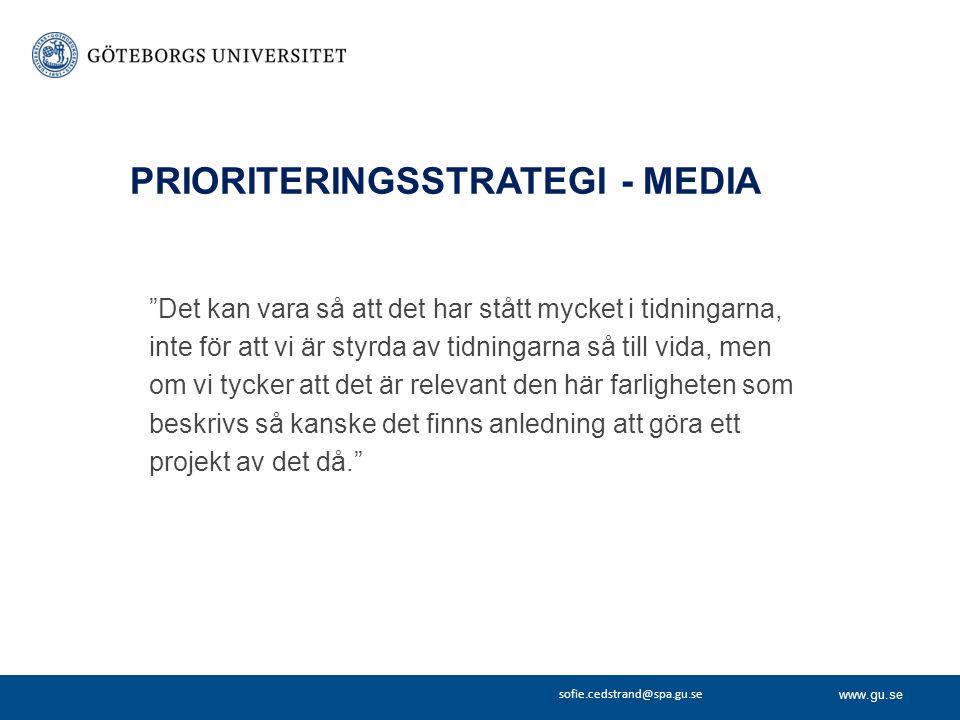 """www.gu.se sofie.cedstrand@spa.gu.se PRIORITERINGSSTRATEGI - MEDIA """"Det kan vara så att det har stått mycket i tidningarna, inte för att vi är styrda a"""