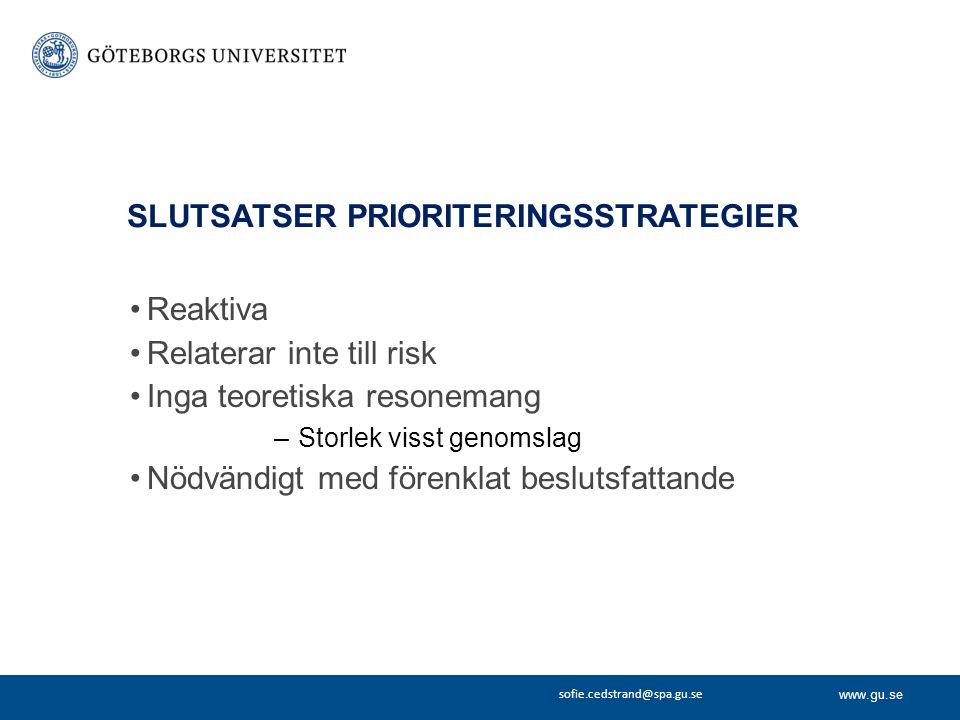 www.gu.se sofie.cedstrand@spa.gu.se SLUTSATSER PRIORITERINGSSTRATEGIER Reaktiva Relaterar inte till risk Inga teoretiska resonemang –Storlek visst gen