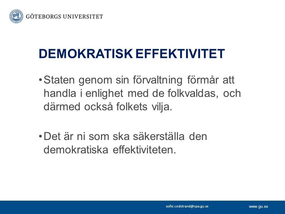 www.gu.se sofie.cedstrand@spa.gu.se DEMOKRATISK EFFEKTIVITET Staten genom sin förvaltning förmår att handla i enlighet med de folkvaldas, och därmed också folkets vilja.