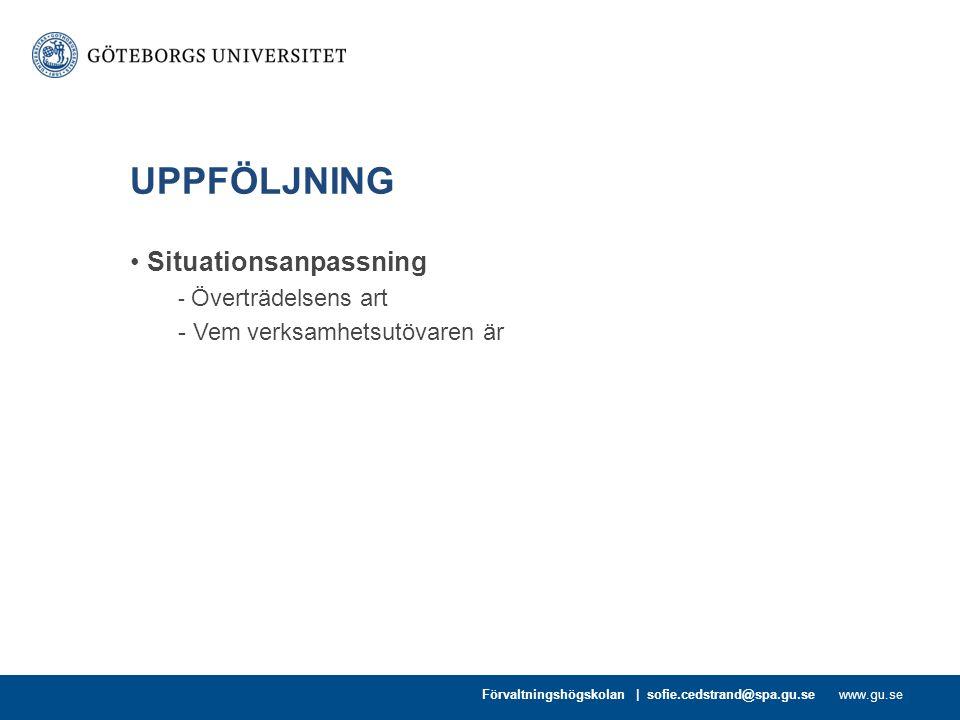 www.gu.se UPPFÖLJNING Situationsanpassning - Överträdelsens art - Vem verksamhetsutövaren är Förvaltningshögskolan | sofie.cedstrand@spa.gu.se