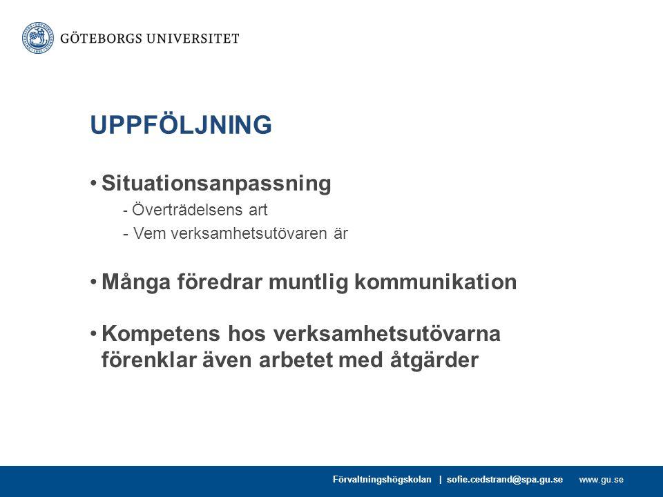 www.gu.se UPPFÖLJNING Situationsanpassning - Överträdelsens art - Vem verksamhetsutövaren är Många föredrar muntlig kommunikation Kompetens hos verksa