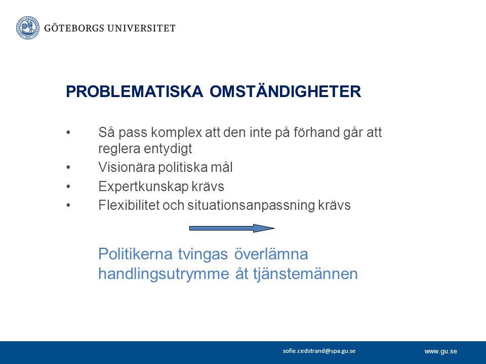 www.gu.se sofie.cedstrand@spa.gu.se PROBLEMATISKA OMSTÄNDIGHETER Så pass komplex att den inte på förhand går att reglera entydigt Visionära politiska
