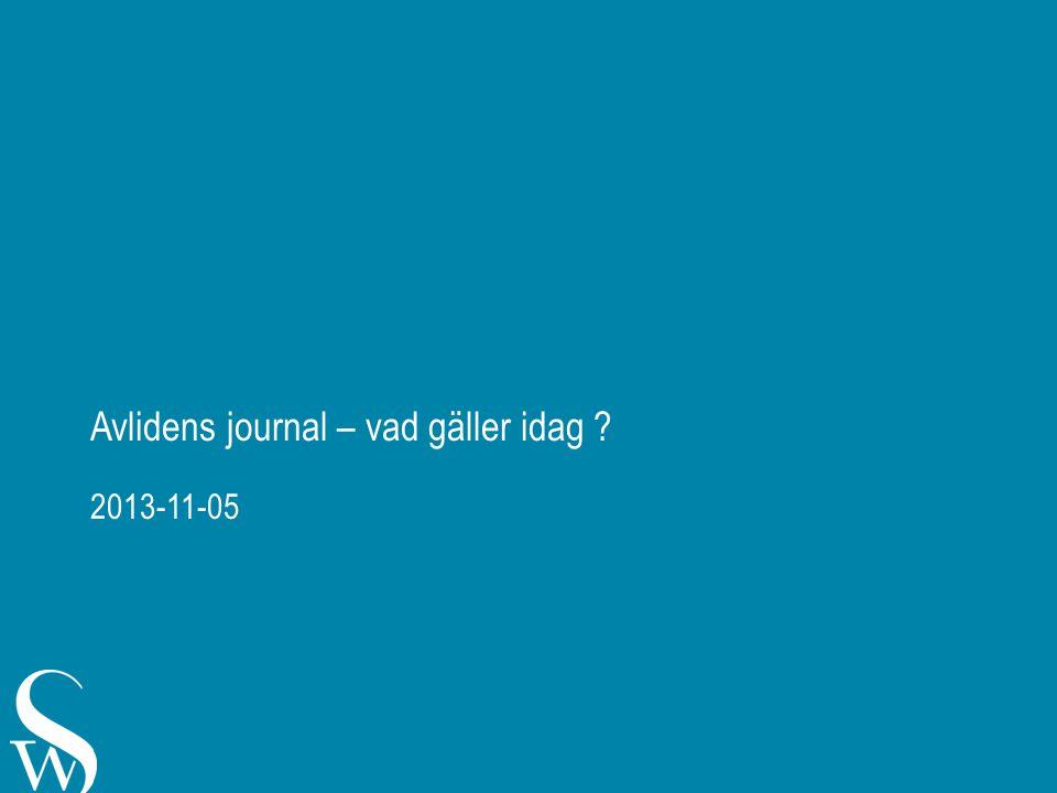 Avlidens journal – vad gäller idag ? 2013-11-05