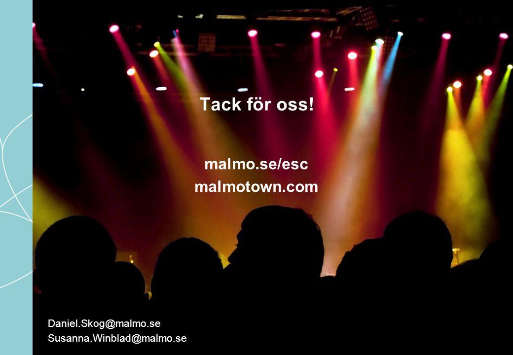 Tack för oss! malmo.se/esc malmotown.com Daniel.Skog@malmo.se Susanna.Winblad@malmo.se
