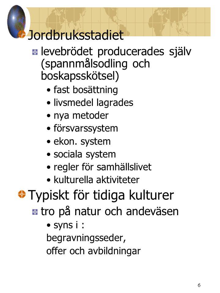 6 Jordbruksstadiet levebrödet producerades själv (spannmålsodling och boskapsskötsel) fast bosättning livsmedel lagrades nya metoder försvarssystem ekon.
