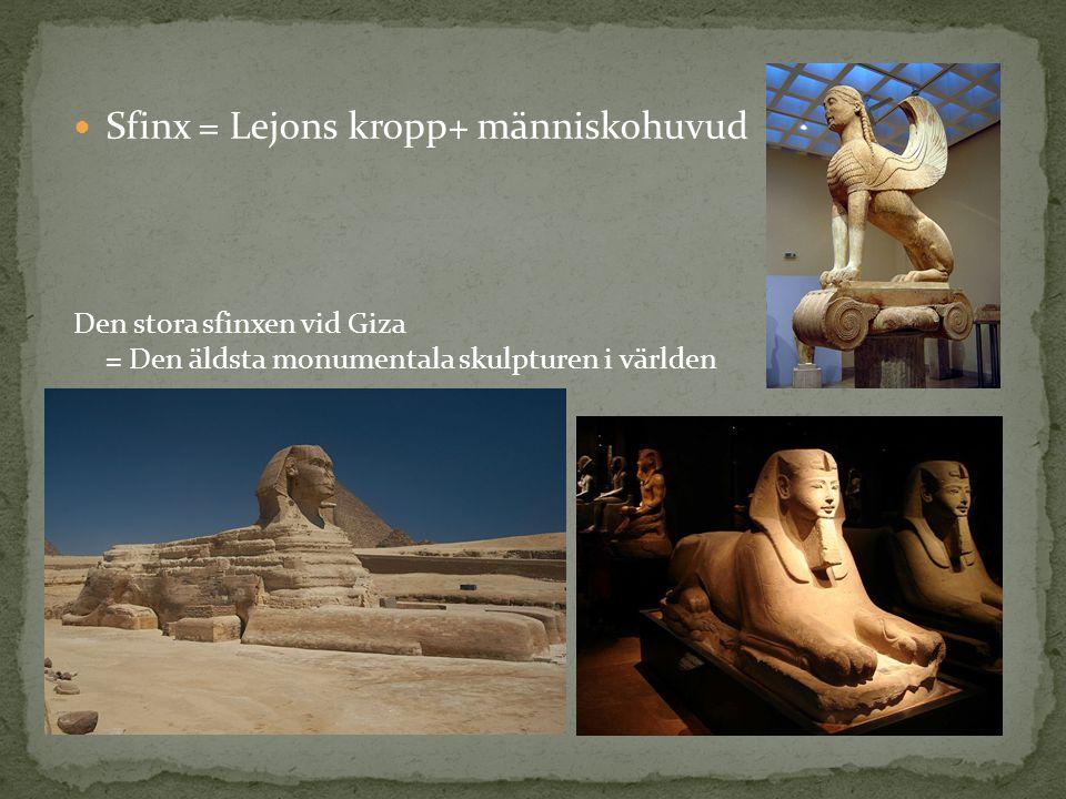 Sfinx = Lejons kropp+ människohuvud Den stora sfinxen vid Giza = Den äldsta monumentala skulpturen i världen