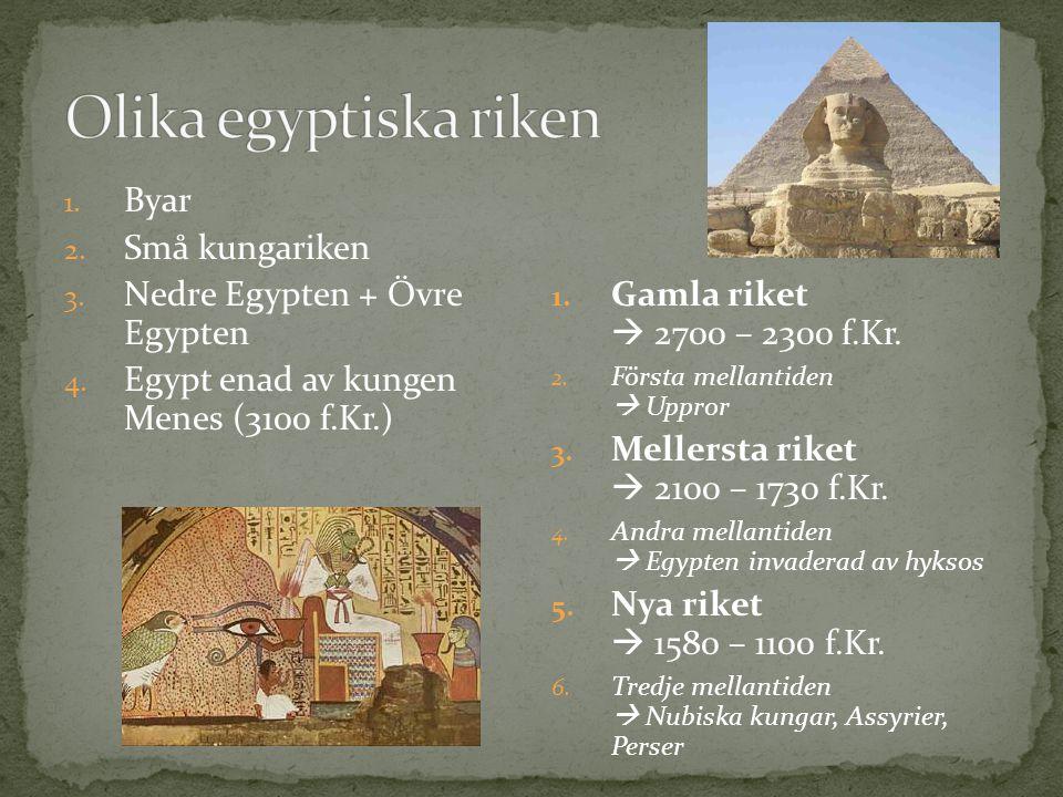1. Byar 2. Små kungariken 3. Nedre Egypten + Övre Egypten 4. Egypt enad av kungen Menes (3100 f.Kr.) 1. Gamla riket  2700 – 2300 f.Kr. 2. Första mell