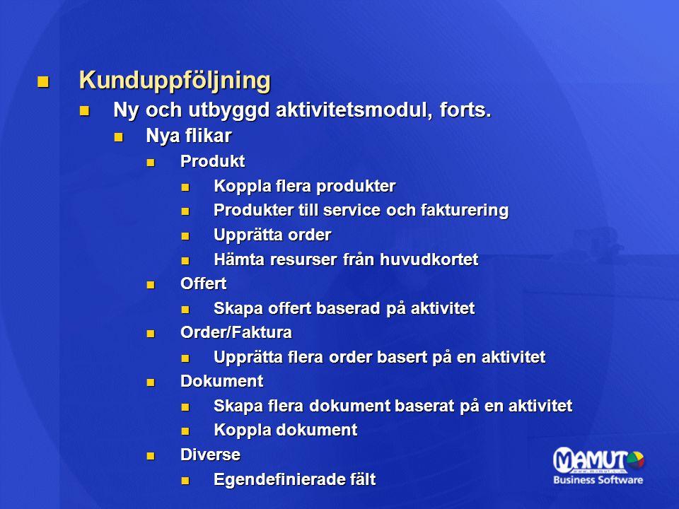 Kunduppföljning Kunduppföljning Ny och utbyggd aktivitetsmodul, forts. Ny och utbyggd aktivitetsmodul, forts. Nya flikar Nya flikar Produkt Produkt Ko