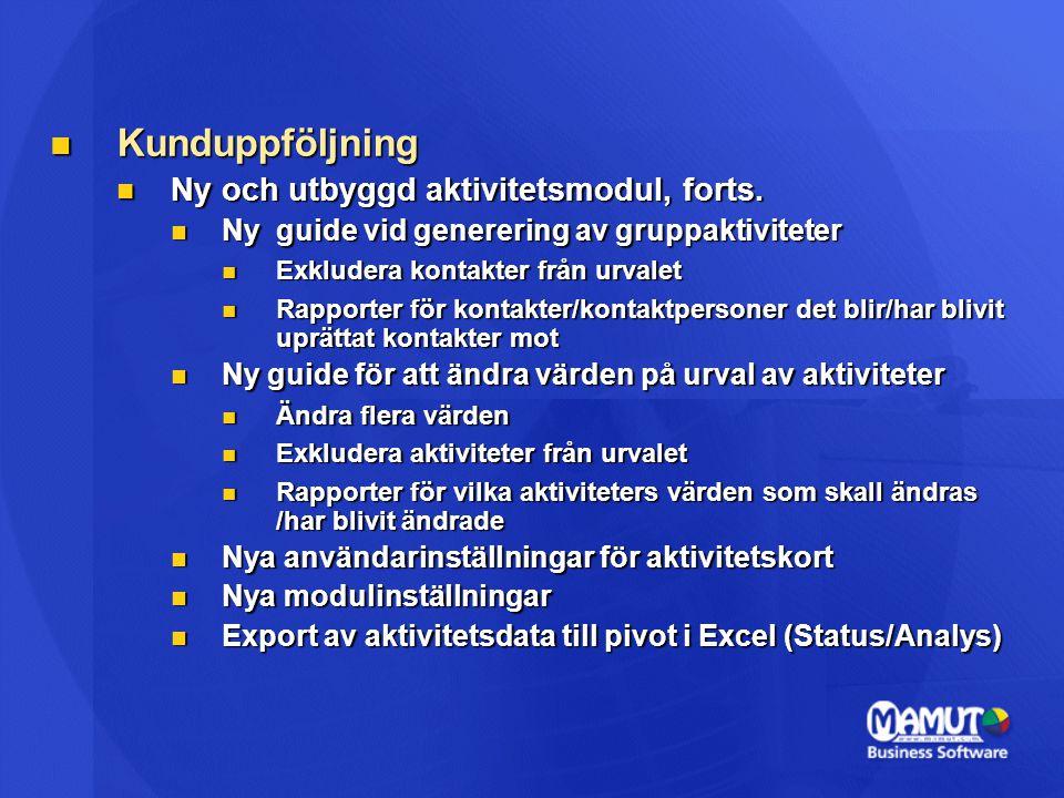 Kunduppföljning Kunduppföljning Ny och utbyggd aktivitetsmodul, forts. Ny och utbyggd aktivitetsmodul, forts. Ny guide vid generering av gruppaktivite
