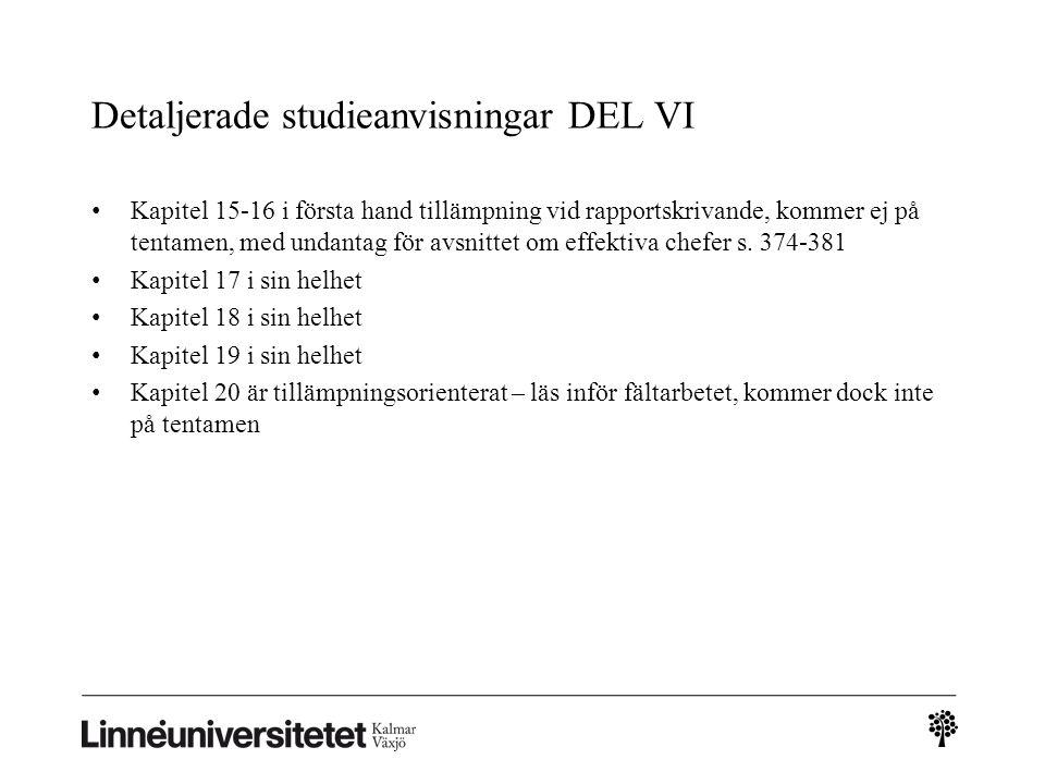 Detaljerade studieanvisningar DEL VI Kapitel 15-16 i första hand tillämpning vid rapportskrivande, kommer ej på tentamen, med undantag för avsnittet om effektiva chefer s.