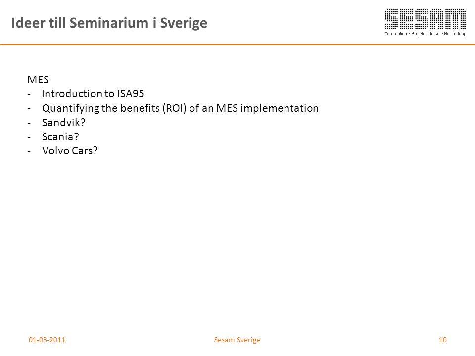01-03-2011Sesam Sverige10 Ideer till Seminarium i Sverige MES - Introduction to ISA95 -Quantifying the benefits (ROI) of an MES implementation -Sandvi