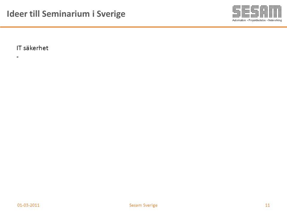 01-03-2011Sesam Sverige11 Ideer till Seminarium i Sverige IT säkerhet -