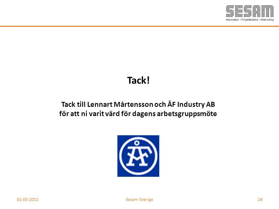 01-03-2011Sesam Sverige24 Tack! Tack till Lennart Mårtensson och ÅF Industry AB för att ni varit värd för dagens arbetsgruppsmöte