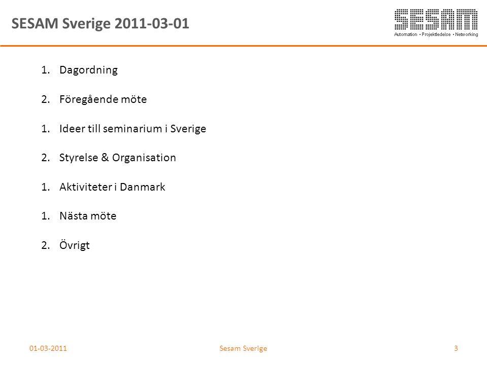 SESAM Sverige 2011-03-01 1.Dagordning 2.Föregående möte 1.Ideer till seminarium i Sverige 2.Styrelse & Organisation 1.Aktiviteter i Danmark 1.Nästa mö