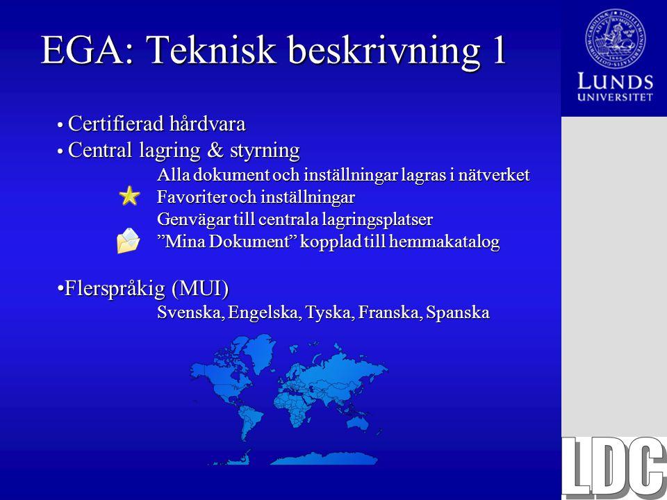 EGA: Teknisk beskrivning 1 Certifierad hårdvara Certifierad hårdvara Central lagring & styrning Central lagring & styrning Alla dokument och inställni