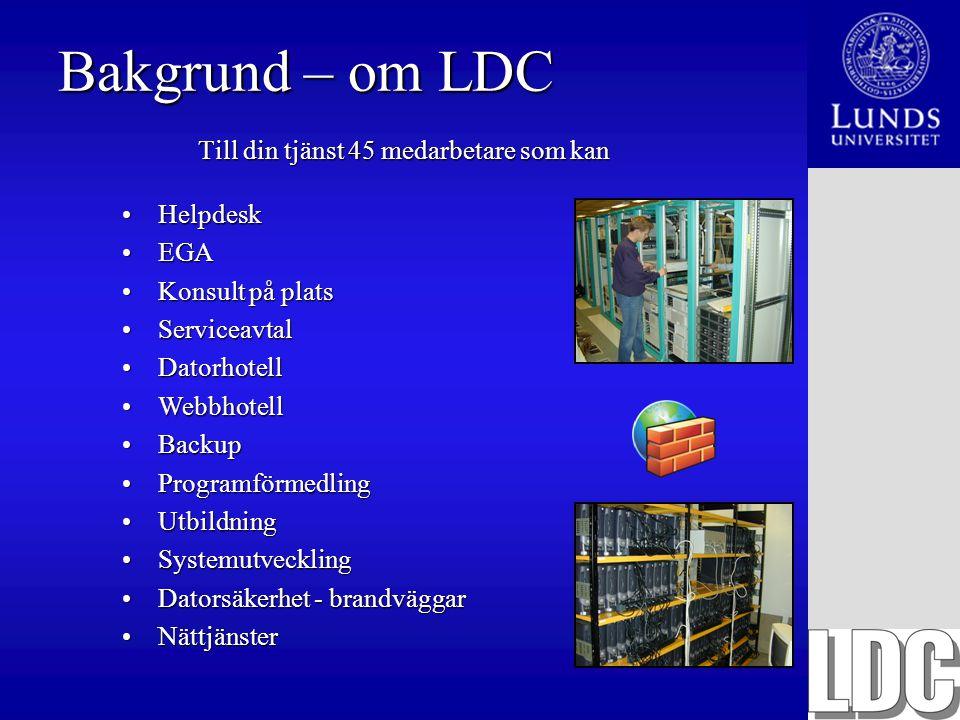 Bakgrund – om LDC Till din tjänst 45 medarbetare som kan HelpdeskHelpdesk EGAEGA Konsult på platsKonsult på plats ServiceavtalServiceavtal Datorhotell