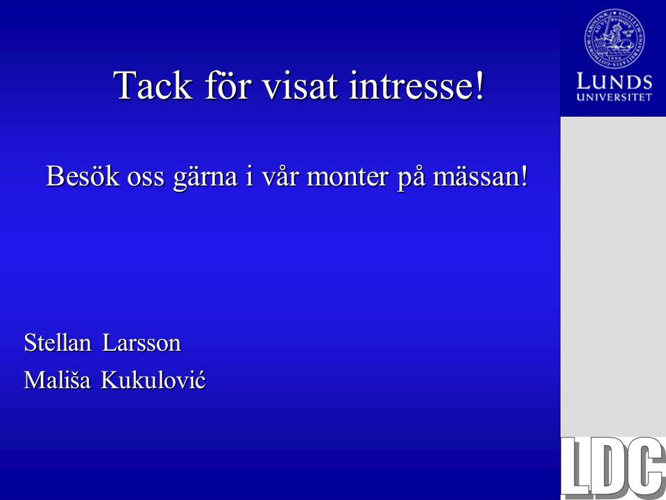 Tack för visat intresse! Besök oss gärna i vår monter på mässan! Stellan Larsson Mališa Kukulović