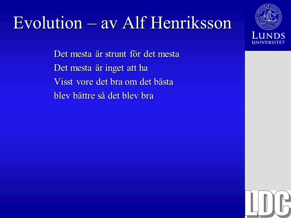 Det mesta är strunt för det mesta Det mesta är inget att ha Visst vore det bra om det bästa blev bättre så det blev bra Evolution – av Alf Henriksson