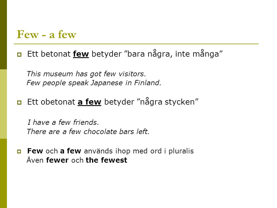 Little – a little  Ett betonat little betyder bara lite, inte mycket He knows little about mathematics.